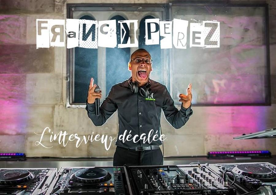 l'interview décalée avec… Franck Perez {D.J.}