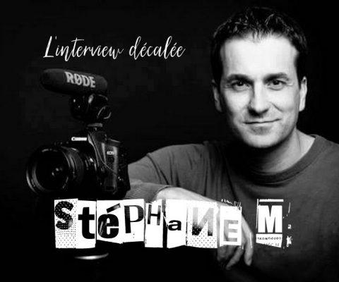 l'interview décalée avec… Stéphane M. {Vidéaste}